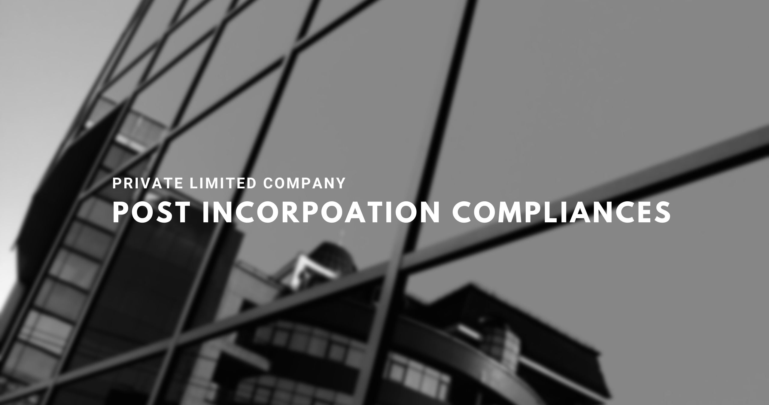 Private Limited Company post Incorporation compliances