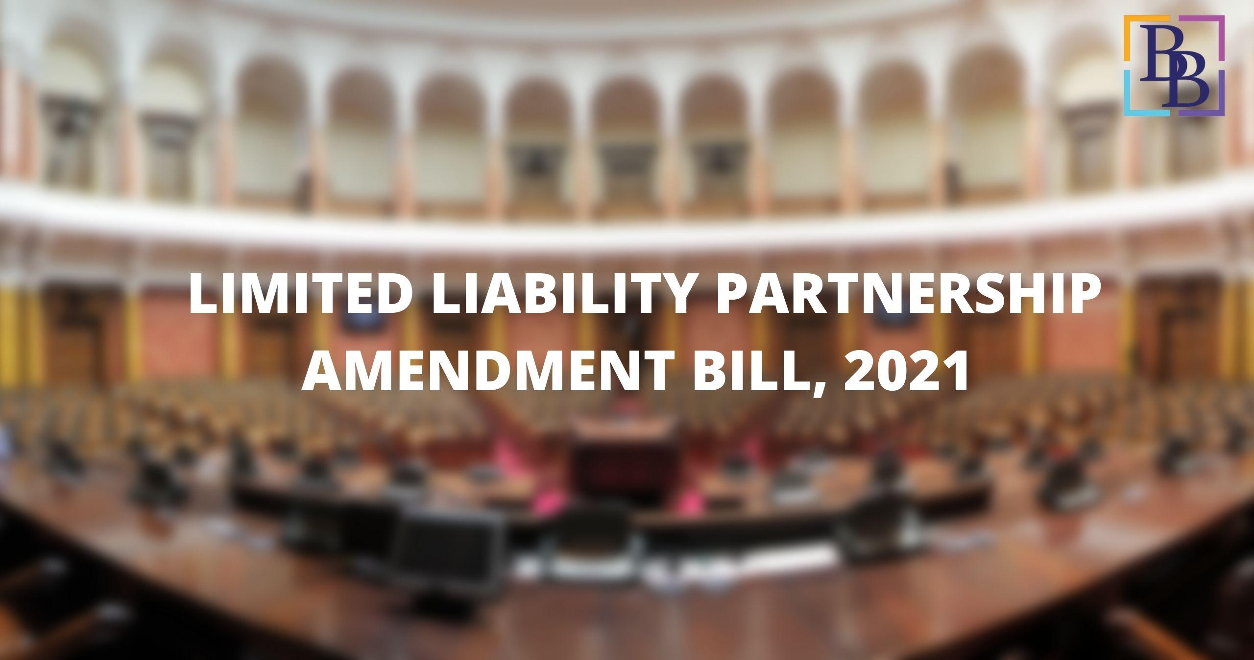 Limited Liability Partnership (LLP) Amendment Bill, 2021
